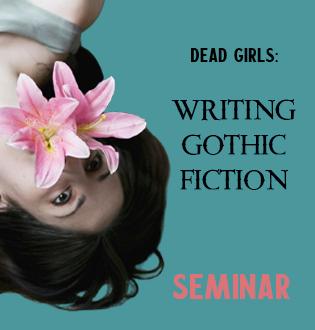 DEAD GIRLS: WRITING GOTHIC FICTION (SEMINAR)