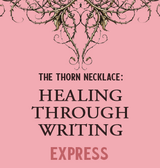 THE THORN NECKLACE: EXPRESS HEALING THROUGH WRITING