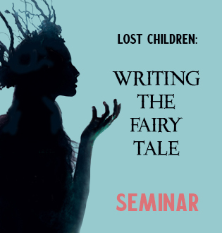LOST CHILDREN: WRITING THE CONTEMPORARY FAIRY TALE OR MYTH (SEMINAR)